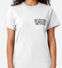 Dancers Turn Out Better Classic T-Shirt