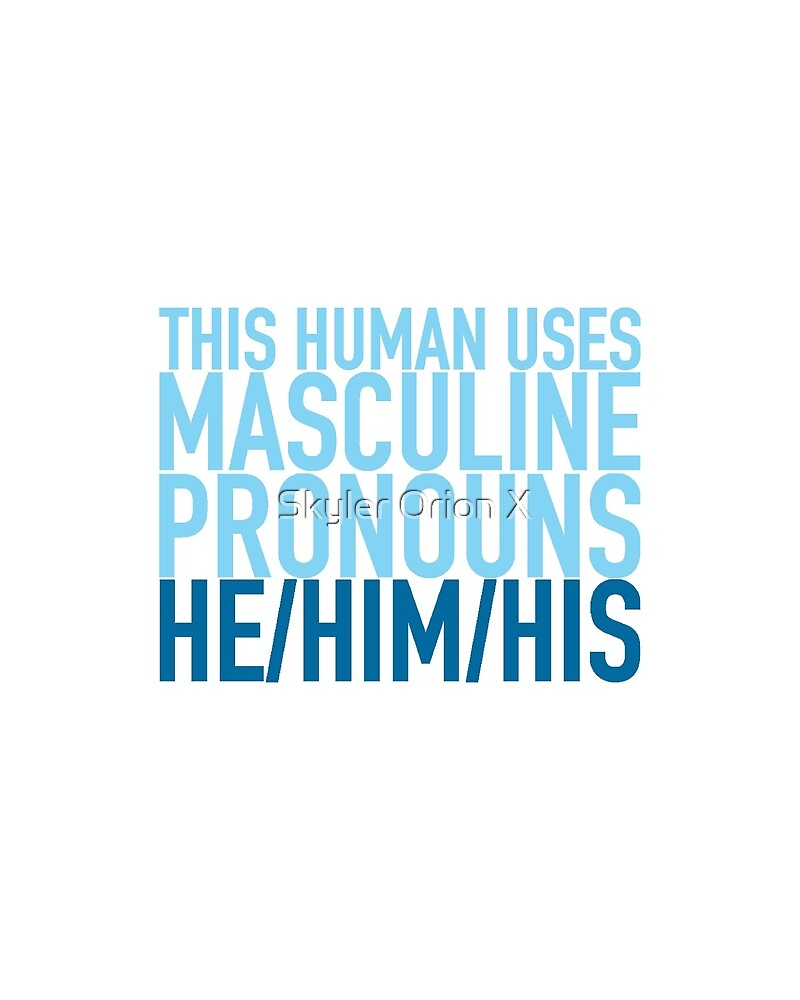 He/Him/His Pronouns by Skyler Ray