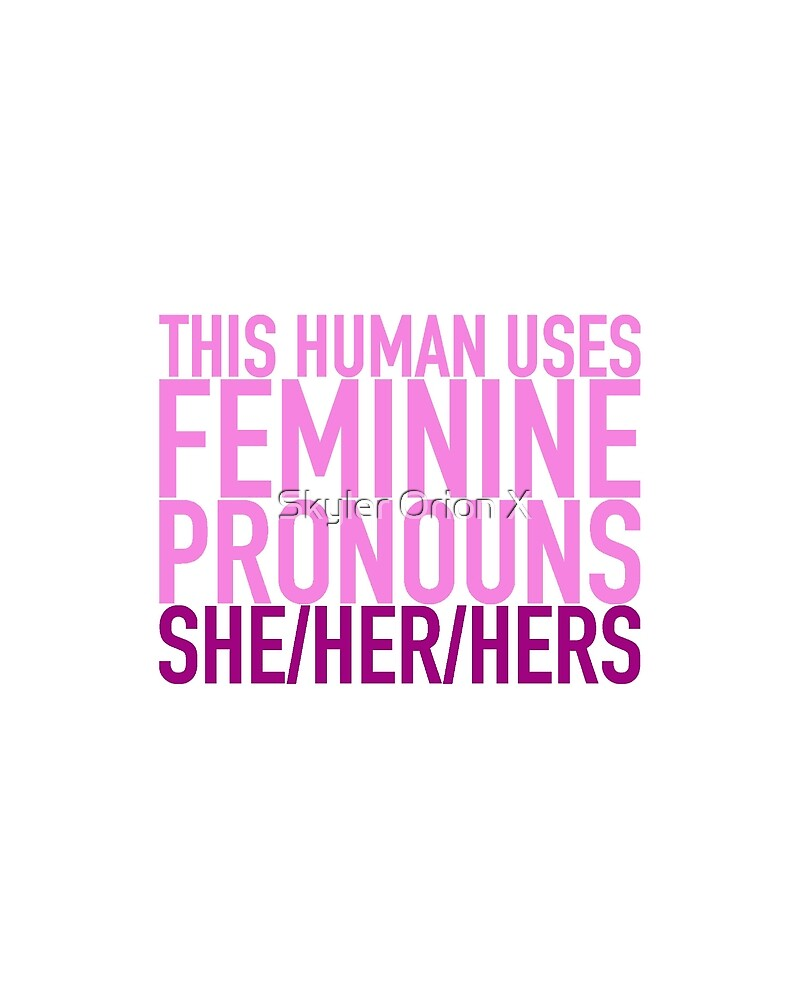 She/Her/Hers Pronouns by Skyler Ray
