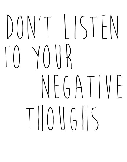 don t listen to your negative thoughs posters by mariapuraranoai