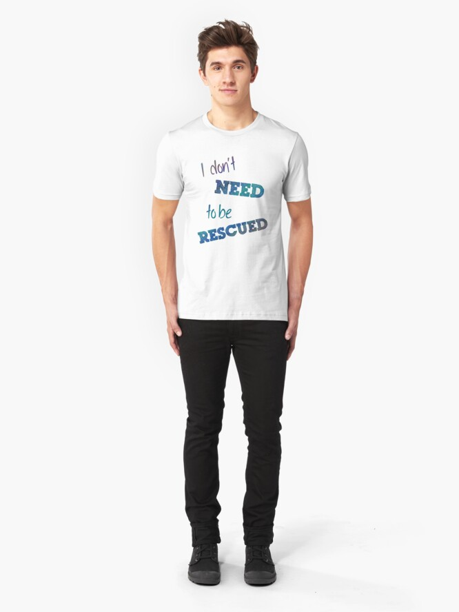 Alternate view of I Don't Need to Be Rescued (on light) Slim Fit T-Shirt
