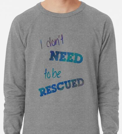 I Don't Need to Be Rescued (on light) Lightweight Sweatshirt