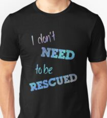 I Don't Need to Be Rescued (on dark) Unisex T-Shirt