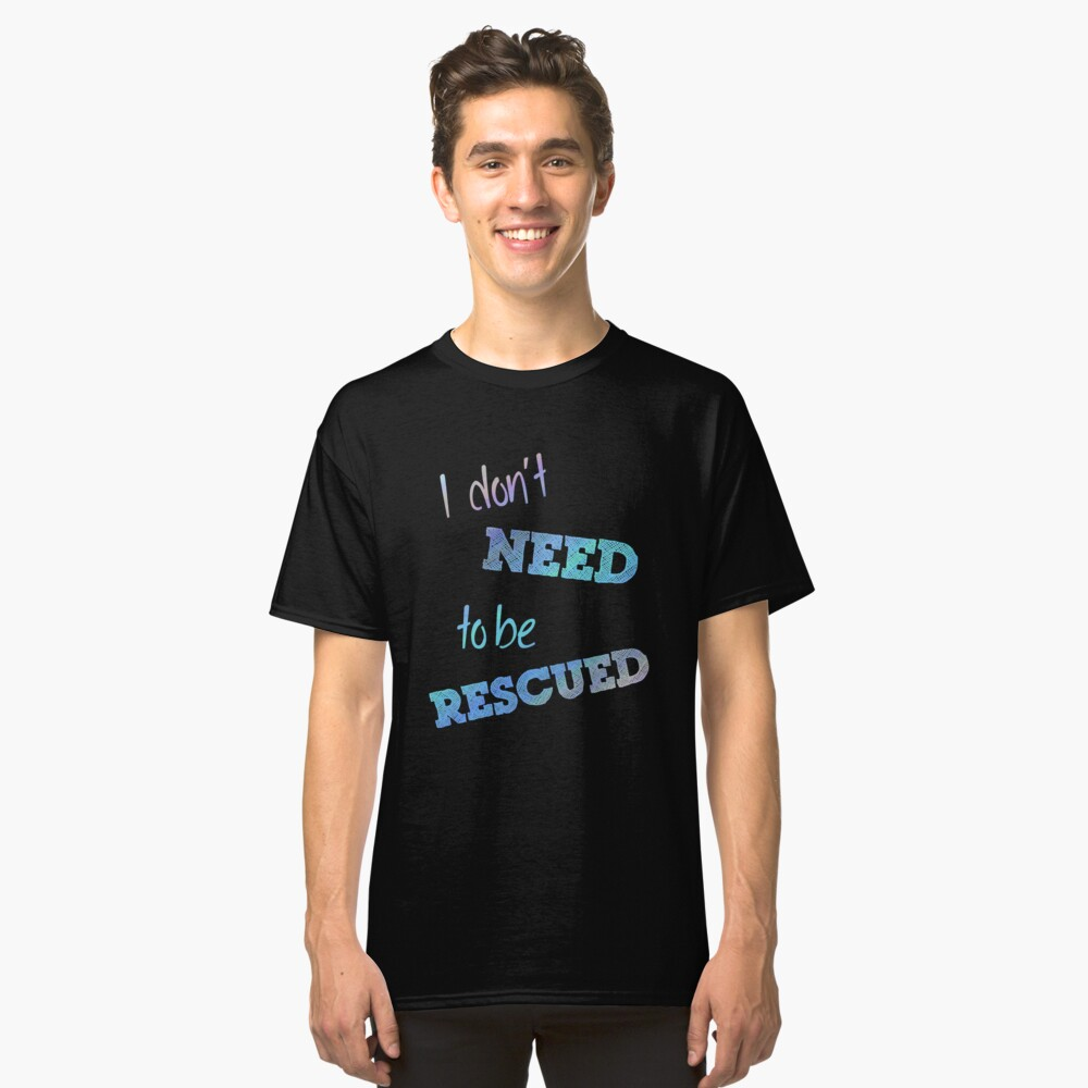 I Don't Need to Be Rescued (on dark) Classic T-Shirt Front