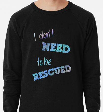 I Don't Need to Be Rescued (on dark) Lightweight Sweatshirt
