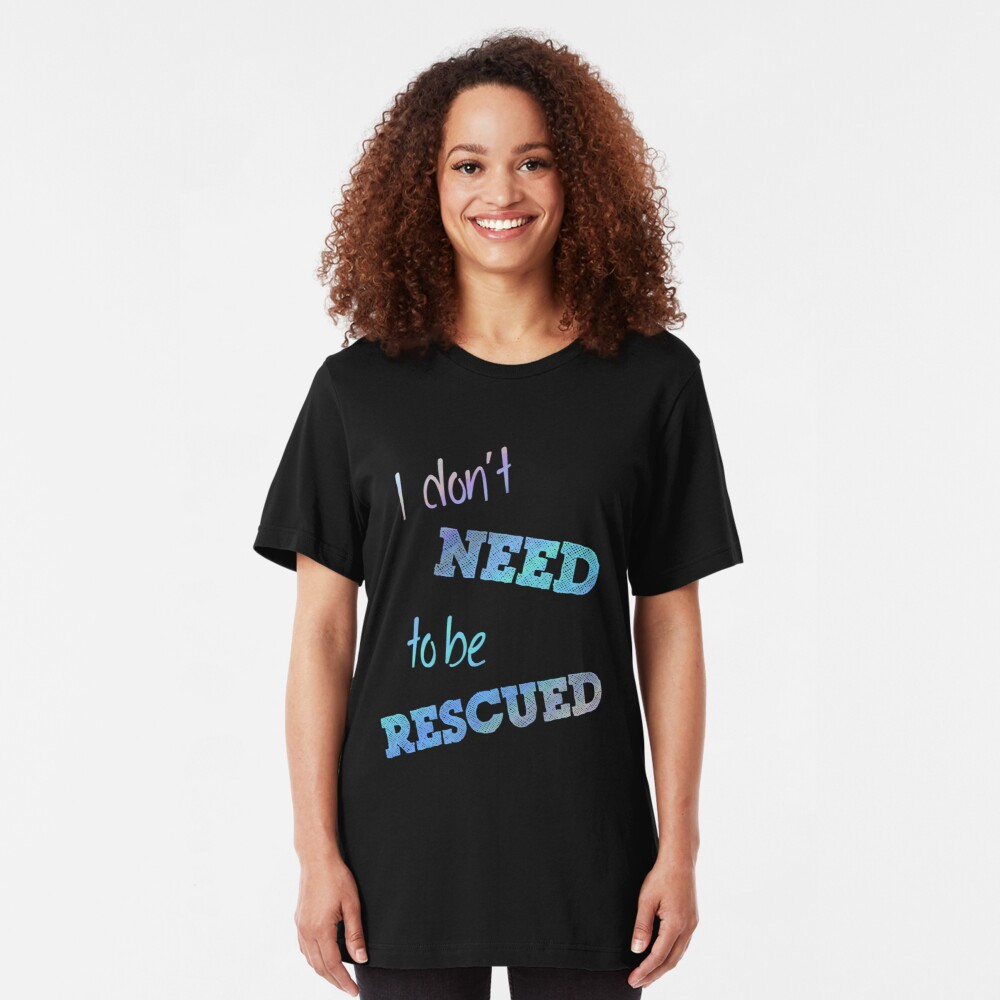 I Don't Need to Be Rescued (on dark) Slim Fit T-Shirt