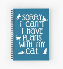 Sorry I Can't I Have Plans With My Cat Spiral Notebook