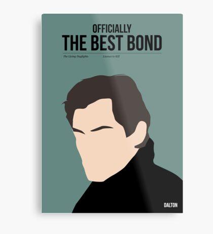 Officially the best bond - Dalton! Metal Print