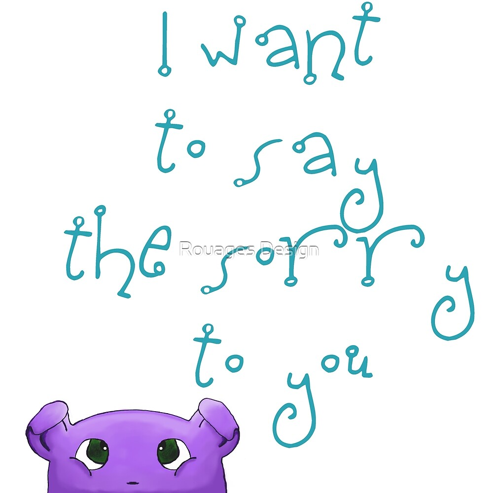 I want to say the sorry to you... by Rouages Design