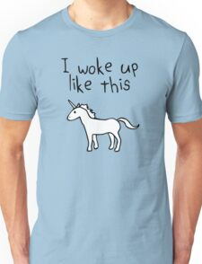 I Woke Up Like This (Unicorn) Unisex T-Shirt