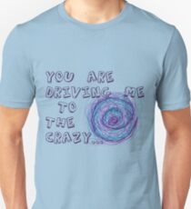 You are driving me to the crazy... Unisex T-Shirt