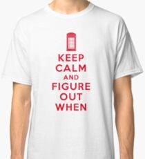 Keep Calm and Figure Out When (light t-shirt) Classic T-Shirt
