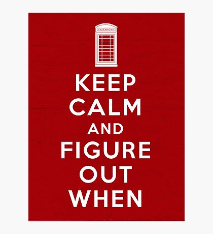 Keep Calm and Figure Out When (light t-shirt) Photographic Print
