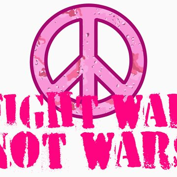 Fight War, Not Wars by karimala