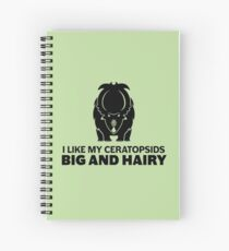 I Like My Ceratopsids Big and Hairy (black on light) Spiral Notebook