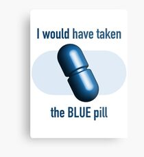 I would have taken the Blue pill Metal Print
