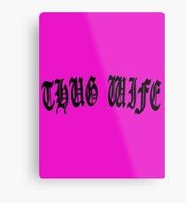 THUG WIFE Metal Print