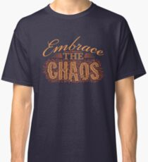 Embrace the Chaos Classic T-Shirt
