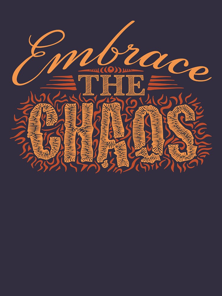 Image result for embrace the chaos