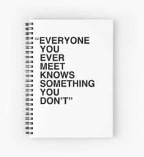 Everyone you ever meet knows something you don't Spiral Notebook