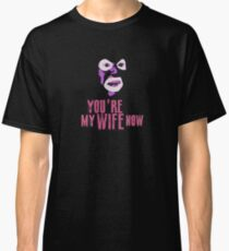 Papa Lazarou - MY WIFE NOW! Classic T-Shirt