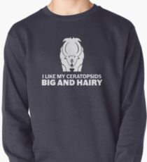 I Like My Ceratopsids Big and Hairy (white on dark) Pullover