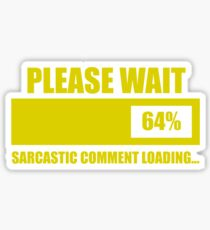 Please Wait... Sarcastic Comment Loading Sticker