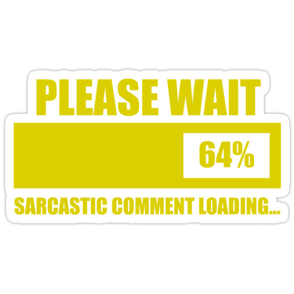 Please Wait... Sarcastic Comment Loading by ScottW93