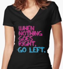 When nothing goes right, go left! Women's Fitted V-Neck T-Shirt