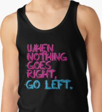 When nothing goes right, go left! Tank Top