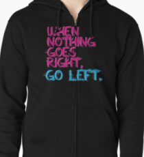 When nothing goes right, go left! Zipped Hoodie