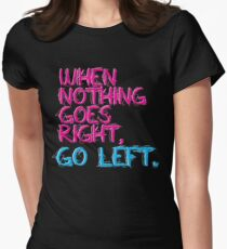 When nothing goes right, go left! Women's Fitted T-Shirt