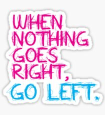 When nothing goes right, go left! Sticker