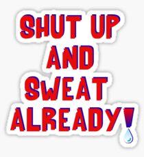 Shut Up And Sweat Already! Sticker