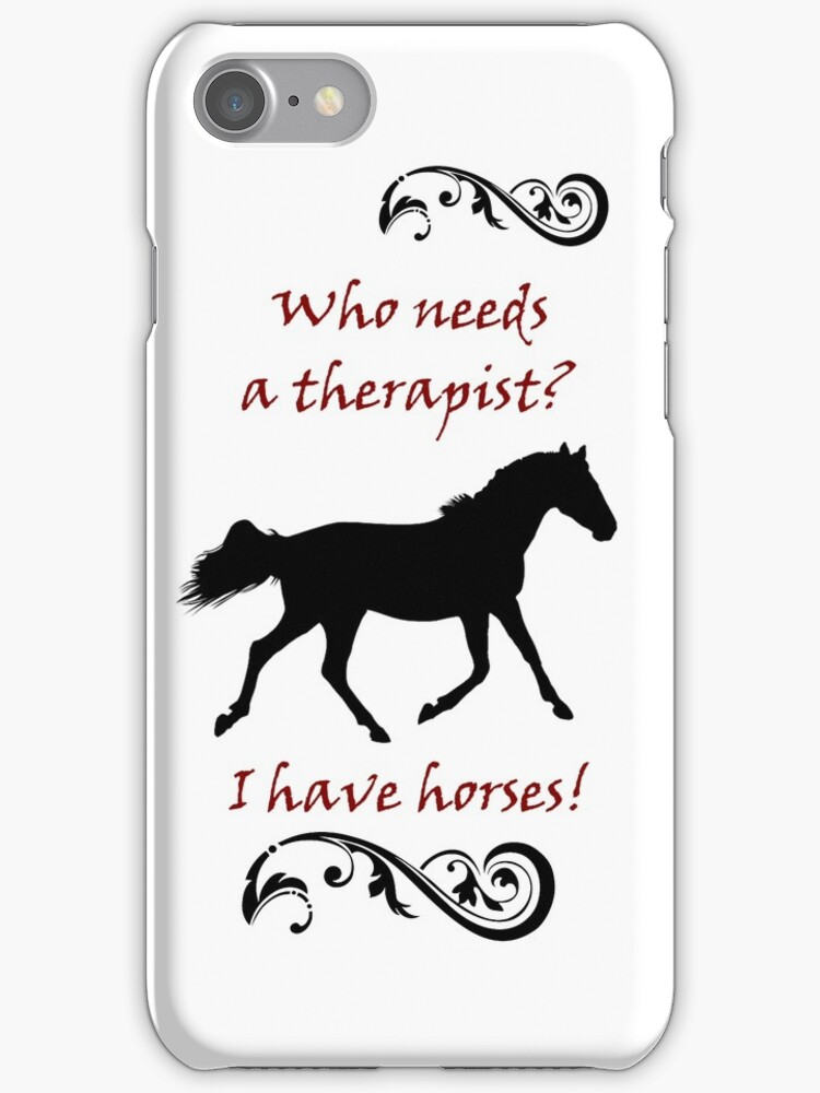 Who Needs a Therapist? Equestrian Horse iPhone & IPod Cases by Patricia Barmatz