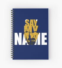 Say my name Spiral Notebook