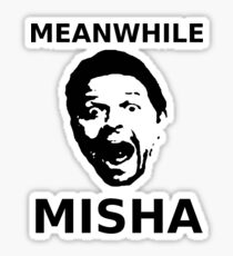 Meanwhile Misha Sticker