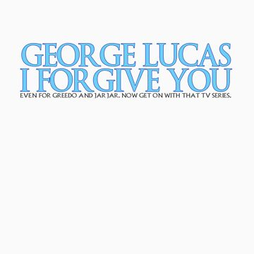 George Lucas, I forgive you. by ideedido