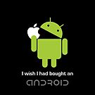 """I wish I had bought an android..."" by MrYum"