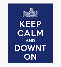 Keep Calm and DOWNTON! Photographic Print