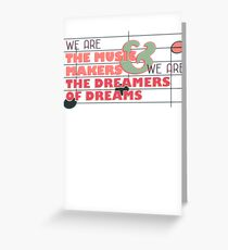 We are the Music Makers and We are the Dreamers of Dreams Greeting Card