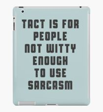 Tact is for people, not witty enough to use sarcasm iPad Case/Skin