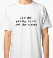 It's the photographer ... Tee ... black text Classic T-Shirt