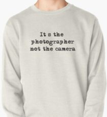 It's the photographer ... Tee ... black text Pullover