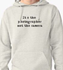 It's the photographer ... Tee ... black text Pullover Hoodie