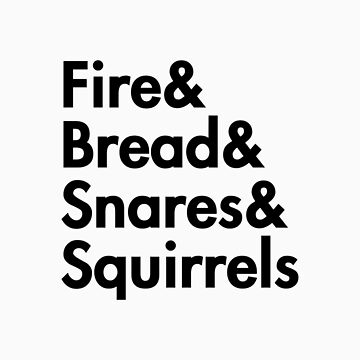 Fire& bread& snares &squirrels....(BLACK) by burntbreadshirt