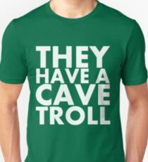 """They have a cave troll"" - White Text T-Shirt"