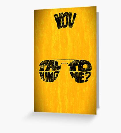 You talking to me? - Art print Greeting Card