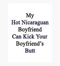 My Hot Nicaraguan Boyfriend Can Kick Your Boyfriend's Butt Photographic Print