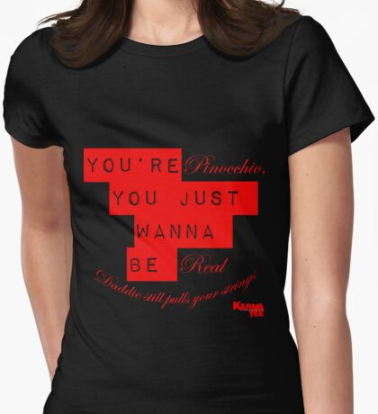 you're  PINOCCHHIO you just wana be real T-Shirt